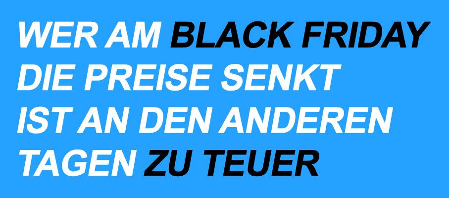 Black Friday - Wir machen bei diesem Hype nicht mit.